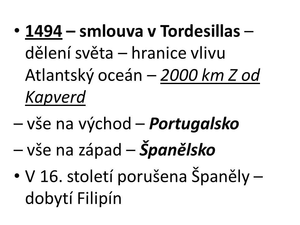 1494 – smlouva v Tordesillas – dělení světa – hranice vlivu Atlantský oceán – 2000 km Z od Kapverd
