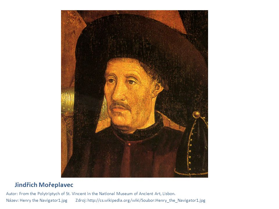 Jindřich Mořeplavec Autor: From the Polytriptych of St. Vincent in the National Museum of Ancient Art, Lisbon.