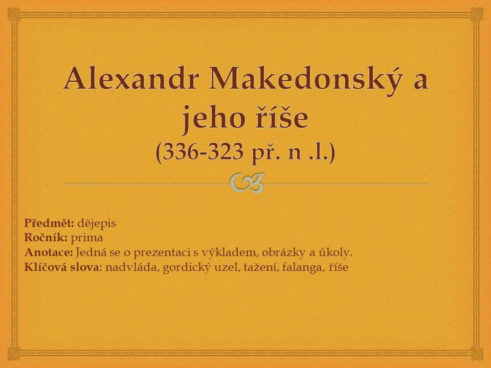 Alexandr Makedonský a jeho říše (336-323 př. n .l.)