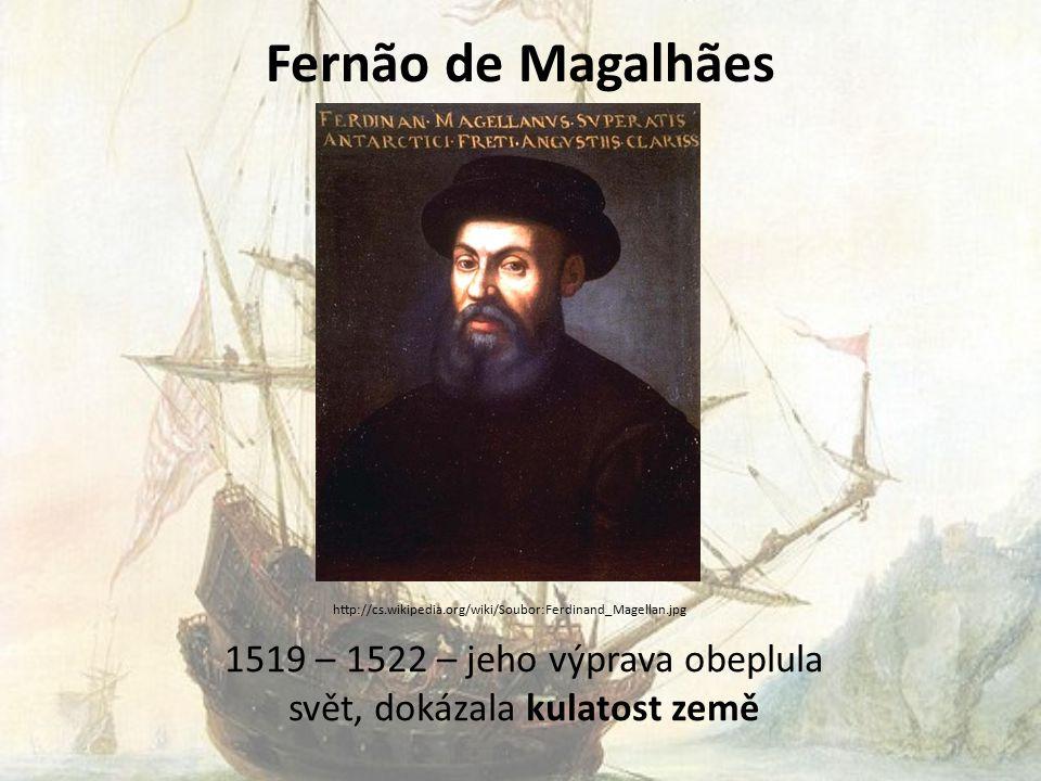 1519 – 1522 – jeho výprava obeplula svět, dokázala kulatost země