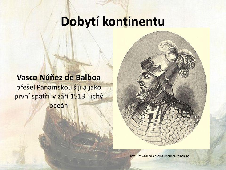 Dobytí kontinentu Vasco Núñez de Balboa přešel Panamskou šíji a jako první spatřil v září 1513 Tichý oceán.