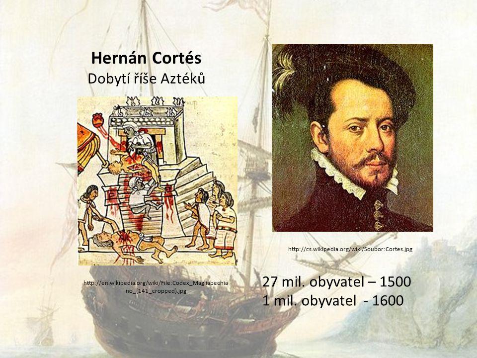 Hernán Cortés Dobytí říše Aztéků 27 mil. obyvatel – 1500