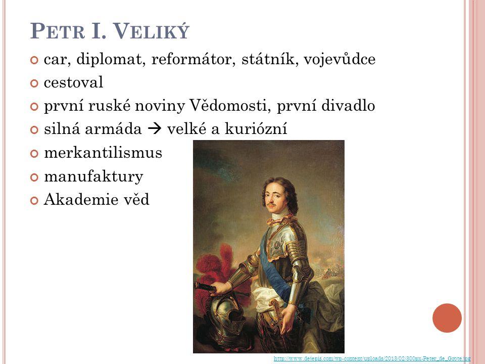 Petr I. Veliký car, diplomat, reformátor, státník, vojevůdce cestoval