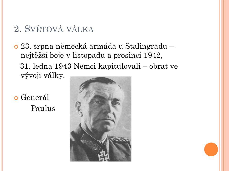 2. Světová válka 23. srpna německá armáda u Stalingradu – nejtěžší boje v listopadu a prosinci 1942,