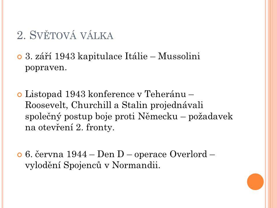 2. Světová válka 3. září 1943 kapitulace Itálie – Mussolini popraven.