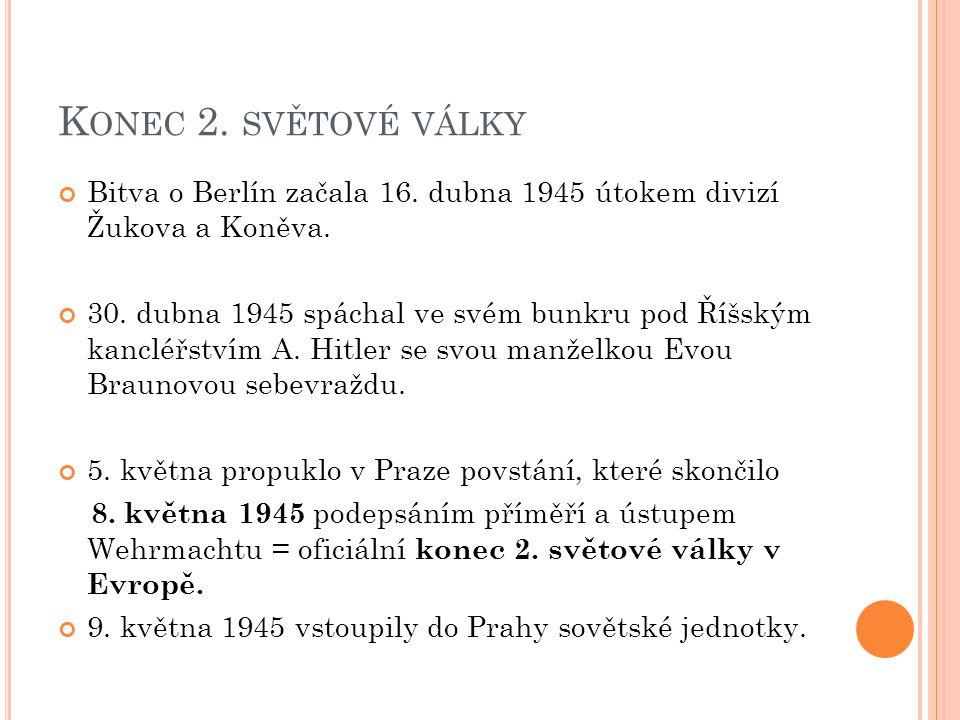 Konec 2. světové války Bitva o Berlín začala 16. dubna 1945 útokem divizí Žukova a Koněva.