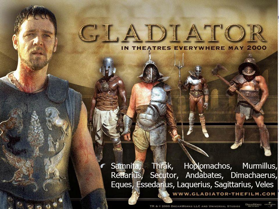Samnita, Thrák, Hoplomachos, Murmillus, Retiarius, Secutor, Andabates, Dimachaerus, Eques, Essedarius, Laquerius, Sagittarius, Veles