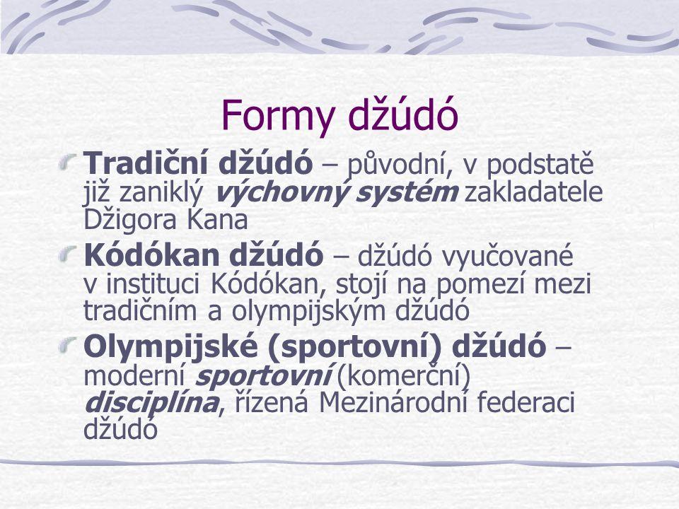 Formy džúdó Tradiční džúdó – původní, v podstatě již zaniklý výchovný systém zakladatele Džigora Kana.