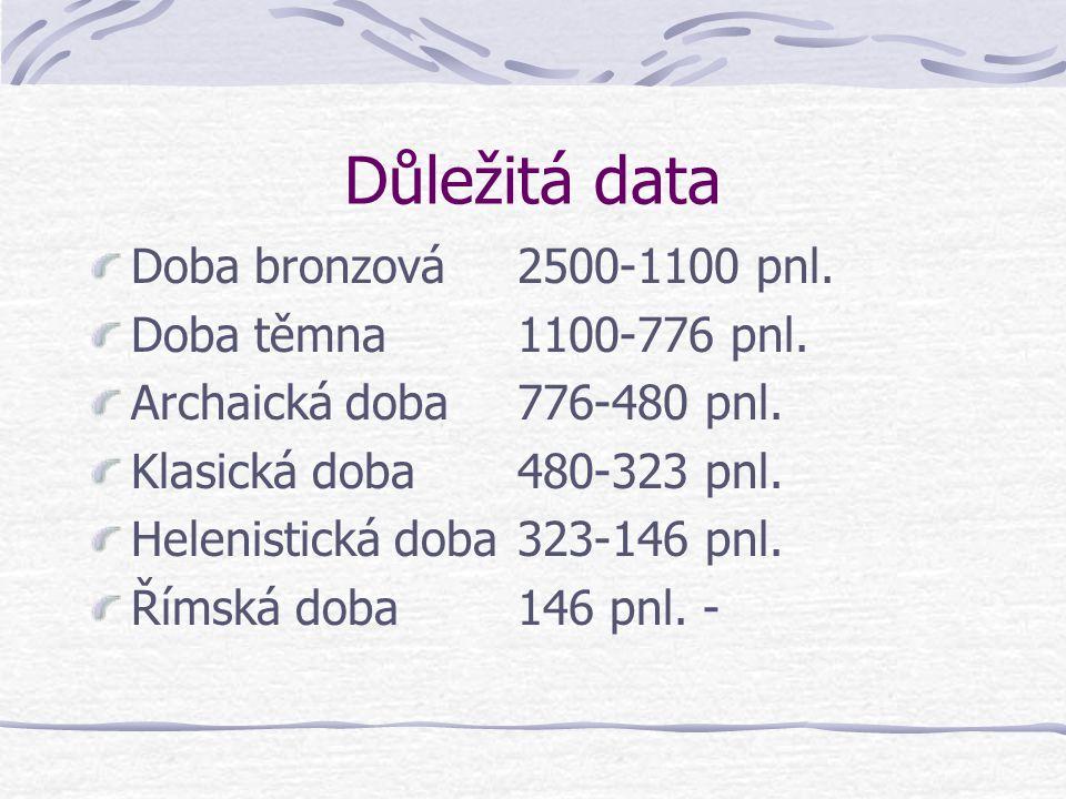 Důležitá data Doba bronzová 2500-1100 pnl. Doba těmna 1100-776 pnl.