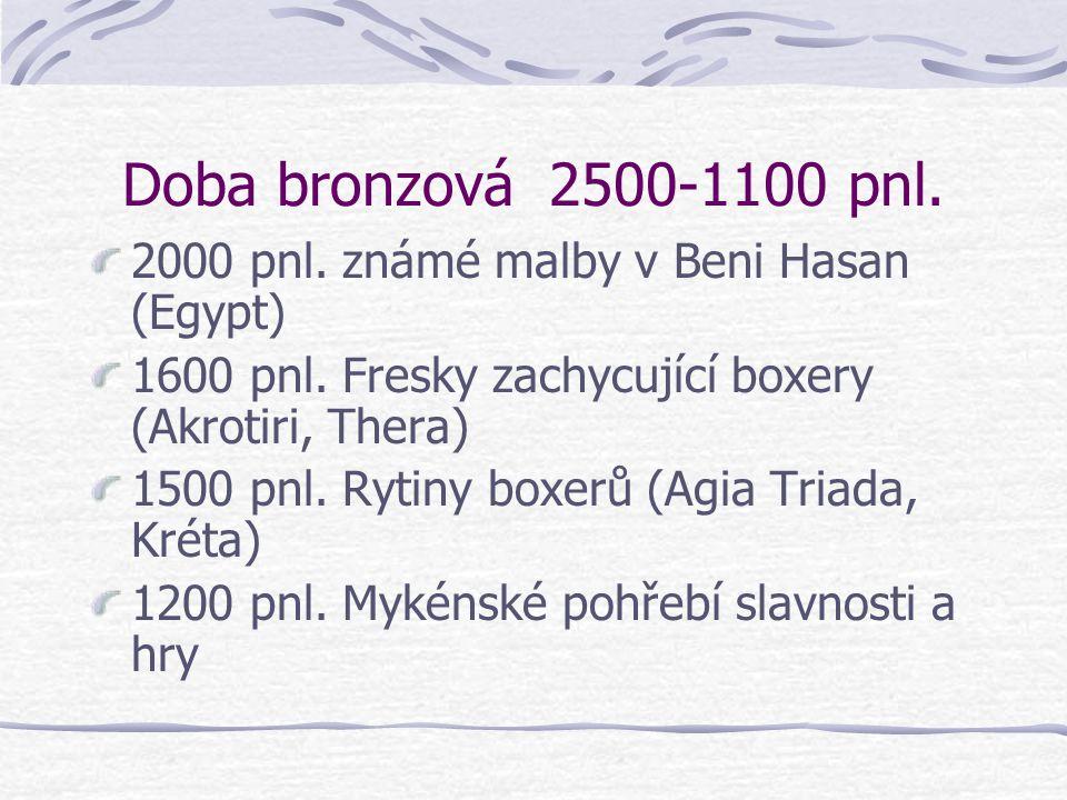 Doba bronzová 2500-1100 pnl. 2000 pnl. známé malby v Beni Hasan (Egypt) 1600 pnl. Fresky zachycující boxery (Akrotiri, Thera)