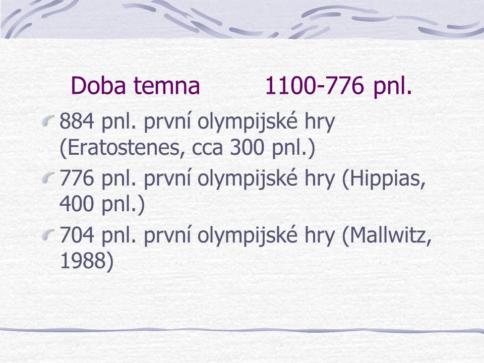 Doba temna 1100-776 pnl. 884 pnl. první olympijské hry (Eratostenes, cca 300 pnl.) 776 pnl. první olympijské hry (Hippias, 400 pnl.)