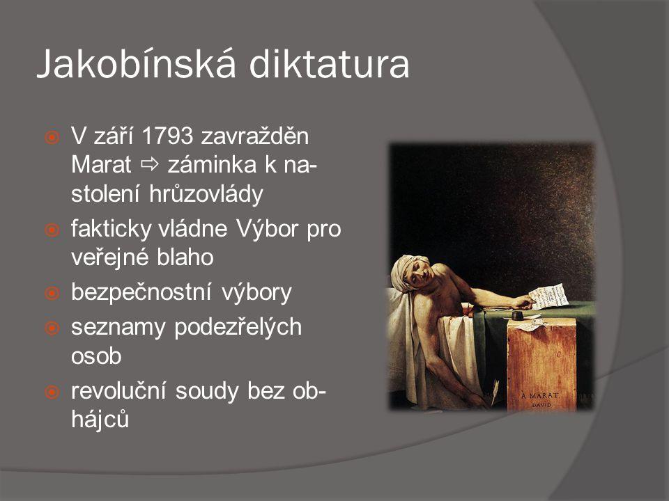 Jakobínská diktatura V září 1793 zavražděn Marat  záminka k na-stolení hrůzovlády. fakticky vládne Výbor pro veřejné blaho.