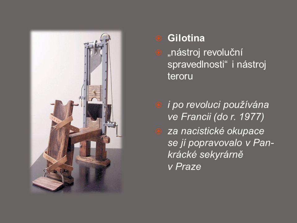 """Gilotina """"nástroj revoluční spravedlnosti i nástroj teroru. i po revoluci používána ve Francii (do r. 1977)"""