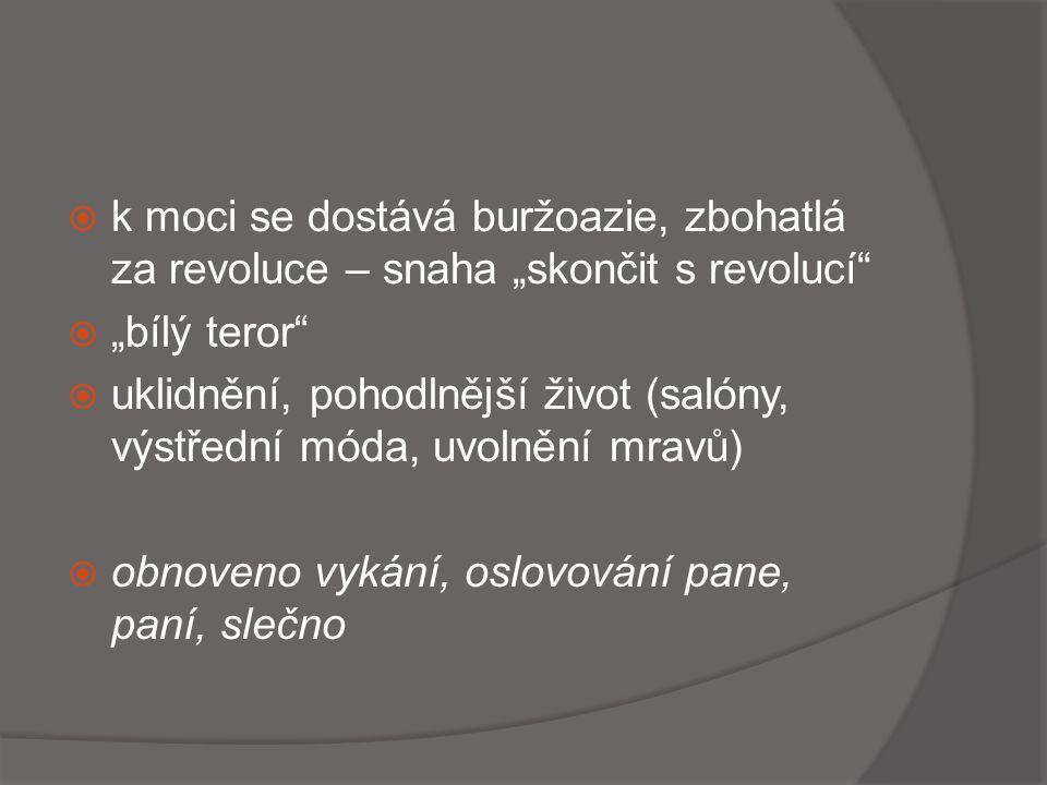 """k moci se dostává buržoazie, zbohatlá za revoluce – snaha """"skončit s revolucí"""