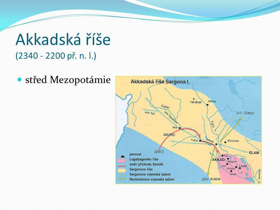 Akkadská říše (2340 - 2200 př. n. l.) střed Mezopotámie