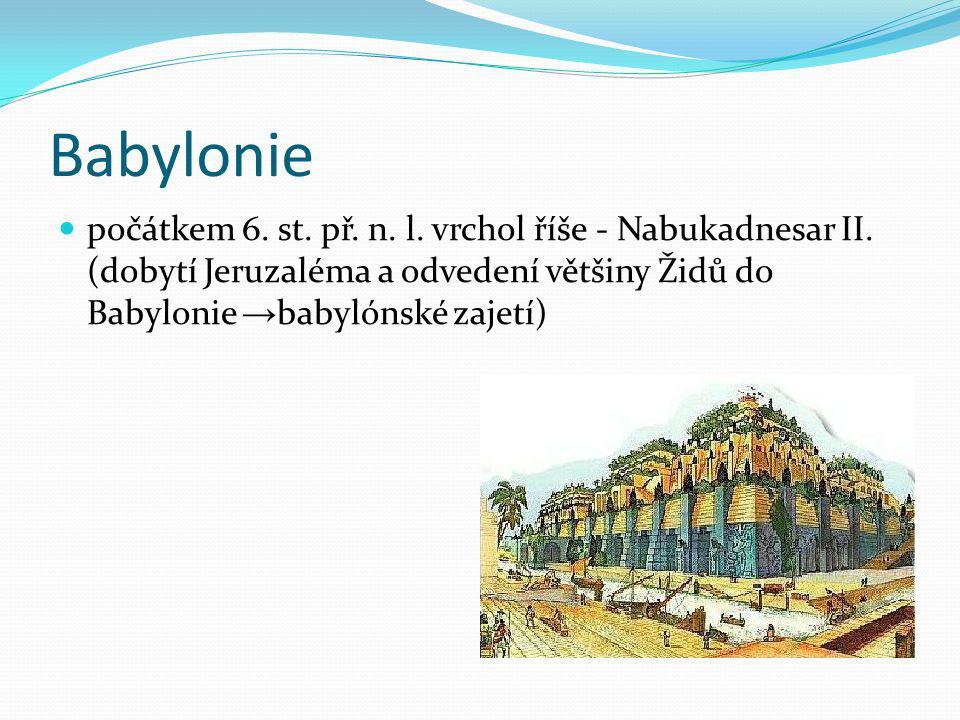 Babylonie počátkem 6. st. př. n. l. vrchol říše - Nabukadnesar II.