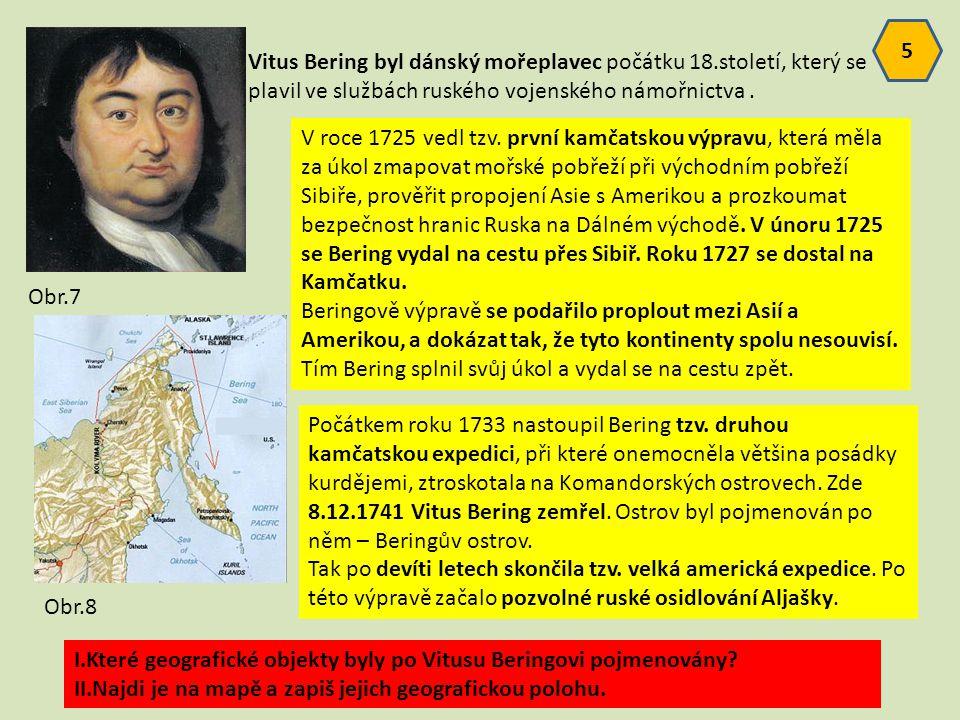 5 Vitus Bering byl dánský mořeplavec počátku 18.století, který se plavil ve službách ruského vojenského námořnictva .