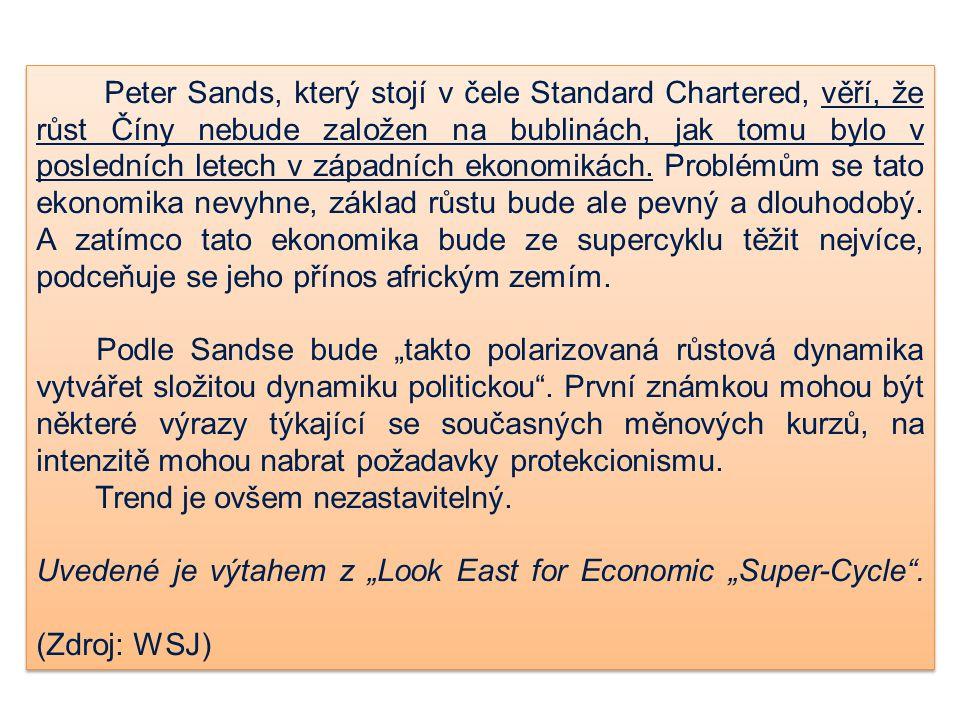 Peter Sands, který stojí v čele Standard Chartered, věří, že růst Číny nebude založen na bublinách, jak tomu bylo v posledních letech v západních ekonomikách. Problémům se tato ekonomika nevyhne, základ růstu bude ale pevný a dlouhodobý. A zatímco tato ekonomika bude ze supercyklu těžit nejvíce, podceňuje se jeho přínos africkým zemím.