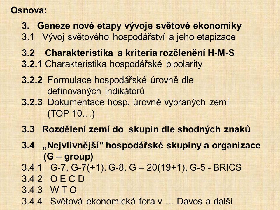 Osnova: 3. Geneze nové etapy vývoje světové ekonomiky. 3.1 Vývoj světového hospodářství a jeho etapizace.