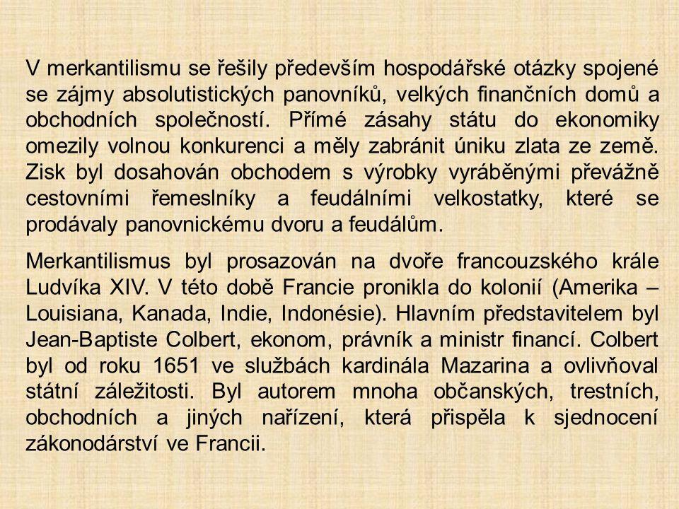 V merkantilismu se řešily především hospodářské otázky spojené se zájmy absolutistických panovníků, velkých finančních domů a obchodních společností. Přímé zásahy státu do ekonomiky omezily volnou konkurenci a měly zabránit úniku zlata ze země. Zisk byl dosahován obchodem s výrobky vyráběnými převážně cestovními řemeslníky a feudálními velkostatky, které se prodávaly panovnickému dvoru a feudálům.