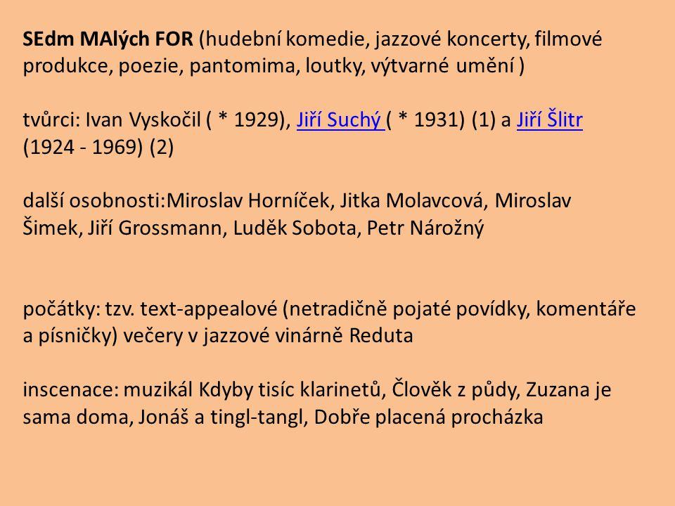SEdm MAlých FOR (hudební komedie, jazzové koncerty, filmové produkce, poezie, pantomima, loutky, výtvarné umění )