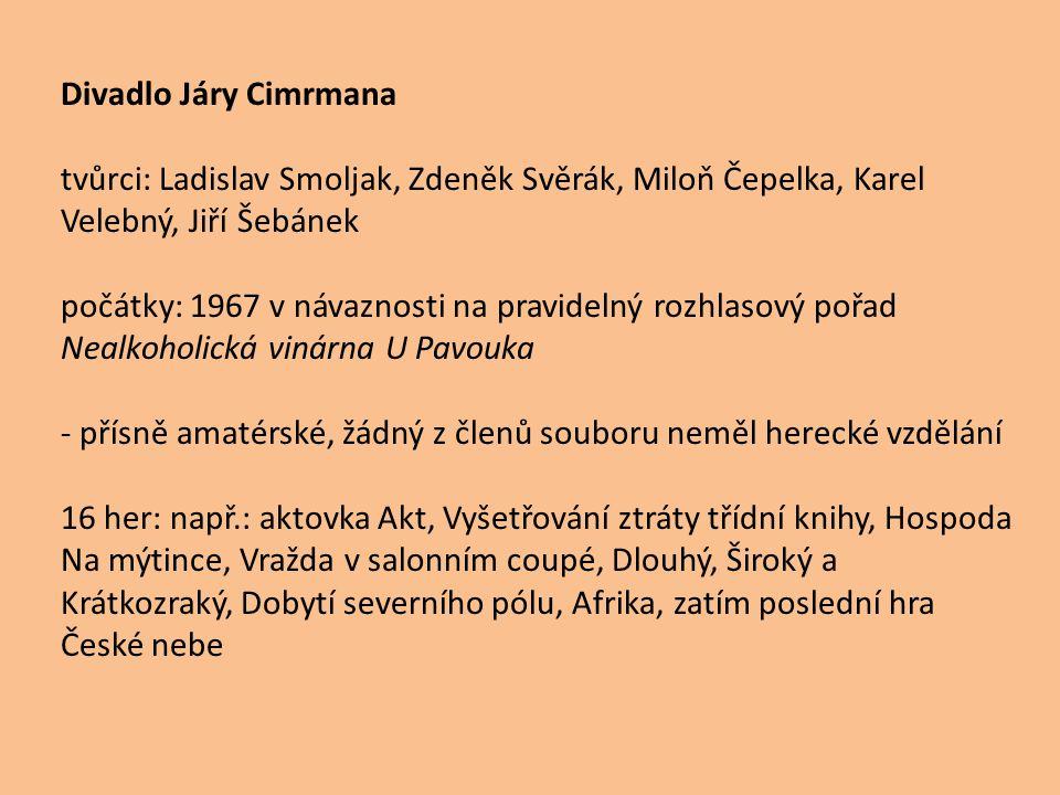 Divadlo Járy Cimrmana tvůrci: Ladislav Smoljak, Zdeněk Svěrák, Miloň Čepelka, Karel Velebný, Jiří Šebánek.