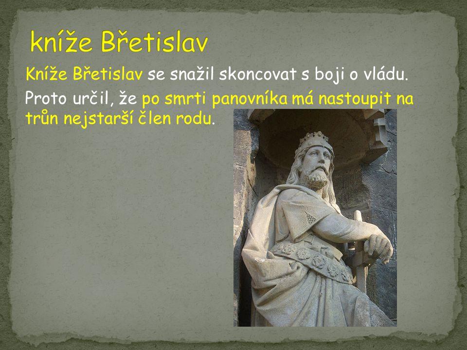 kníže Břetislav Kníže Břetislav se snažil skoncovat s boji o vládu.
