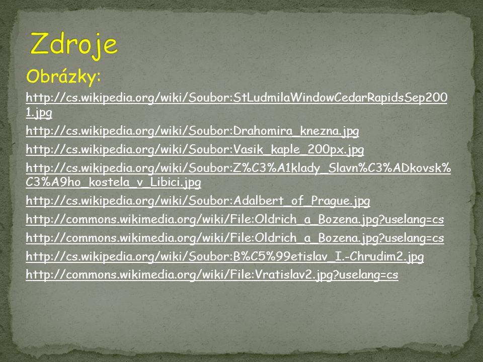 Zdroje Obrázky: http://cs.wikipedia.org/wiki/Soubor:StLudmilaWindowCedarRapidsSep200 1.jpg.