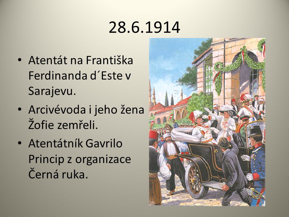 28.6.1914 Atentát na Františka Ferdinanda d´Este v Sarajevu.