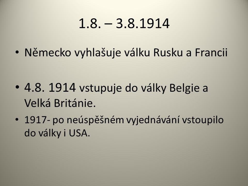 1.8. – 3.8.1914 4.8. 1914 vstupuje do války Belgie a Velká Británie.