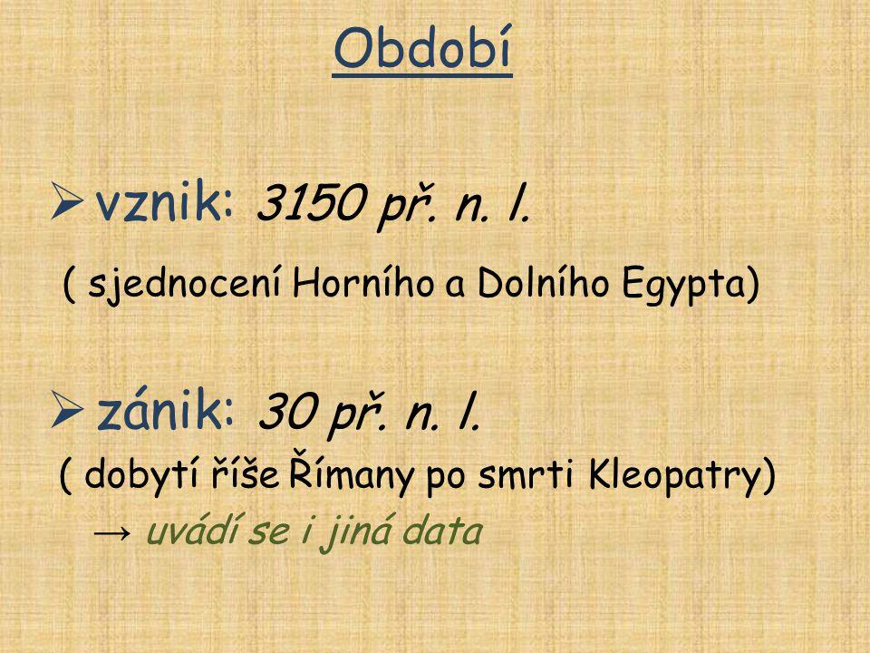 ( sjednocení Horního a Dolního Egypta) zánik: 30 př. n. l.