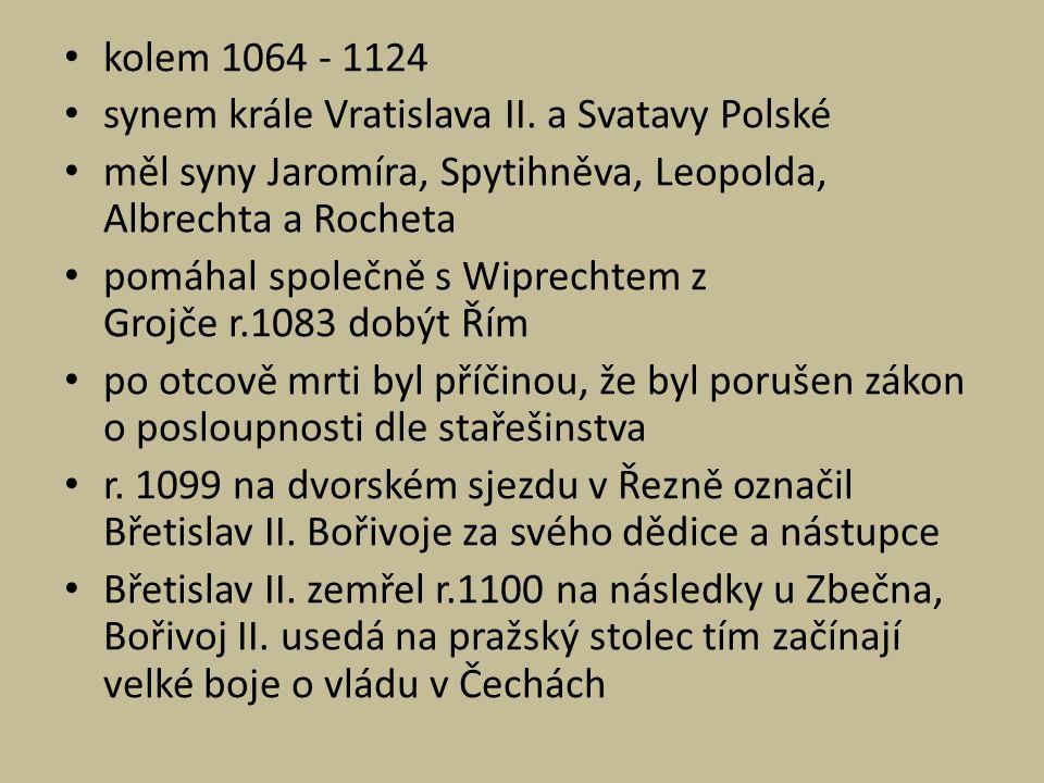 kolem 1064 - 1124 synem krále Vratislava II. a Svatavy Polské. měl syny Jaromíra, Spytihněva, Leopolda, Albrechta a Rocheta.