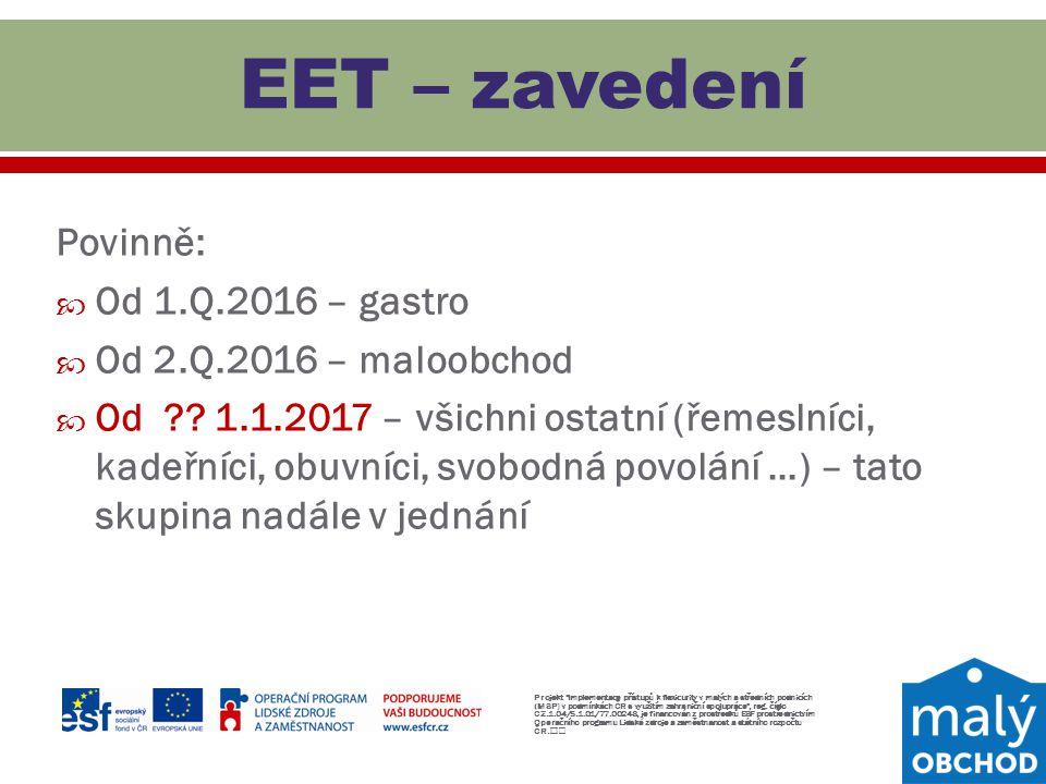 EET – zavedení Povinně: Od 1.Q.2016 – gastro Od 2.Q.2016 – maloobchod