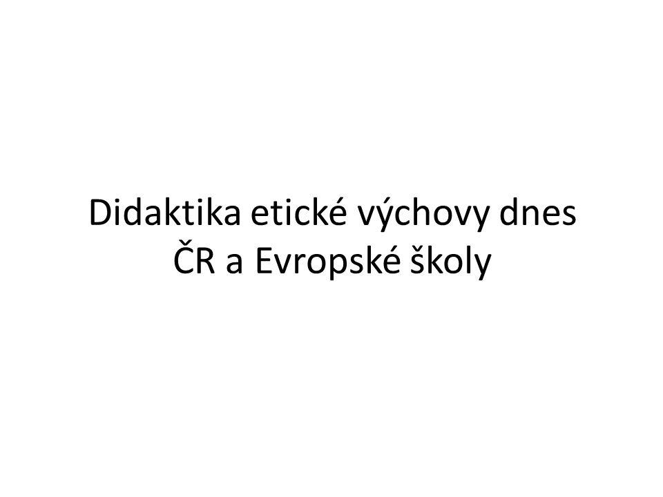 Didaktika etické výchovy dnes ČR a Evropské školy