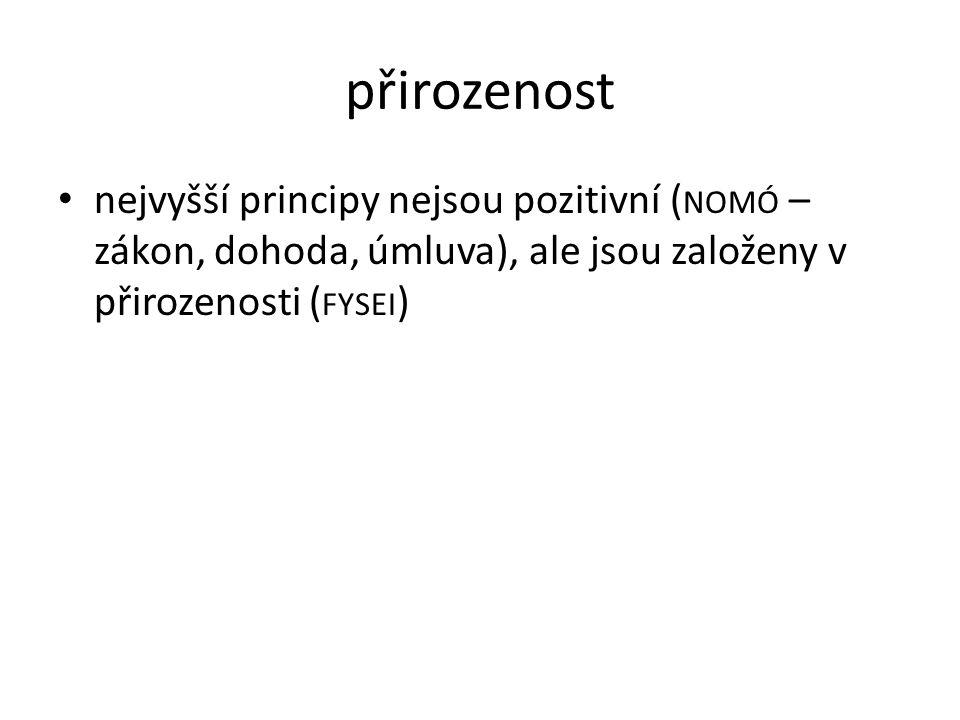 přirozenost nejvyšší principy nejsou pozitivní (nomó – zákon, dohoda, úmluva), ale jsou založeny v přirozenosti (fysei)