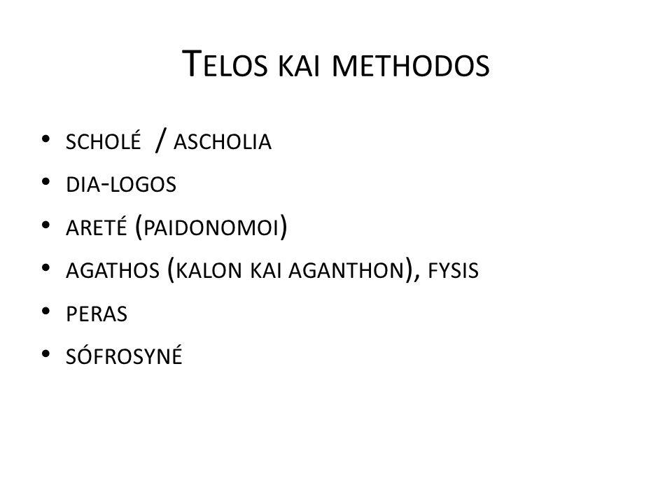 Telos kai methodos scholé / ascholia dia-logos areté (paidonomoi)