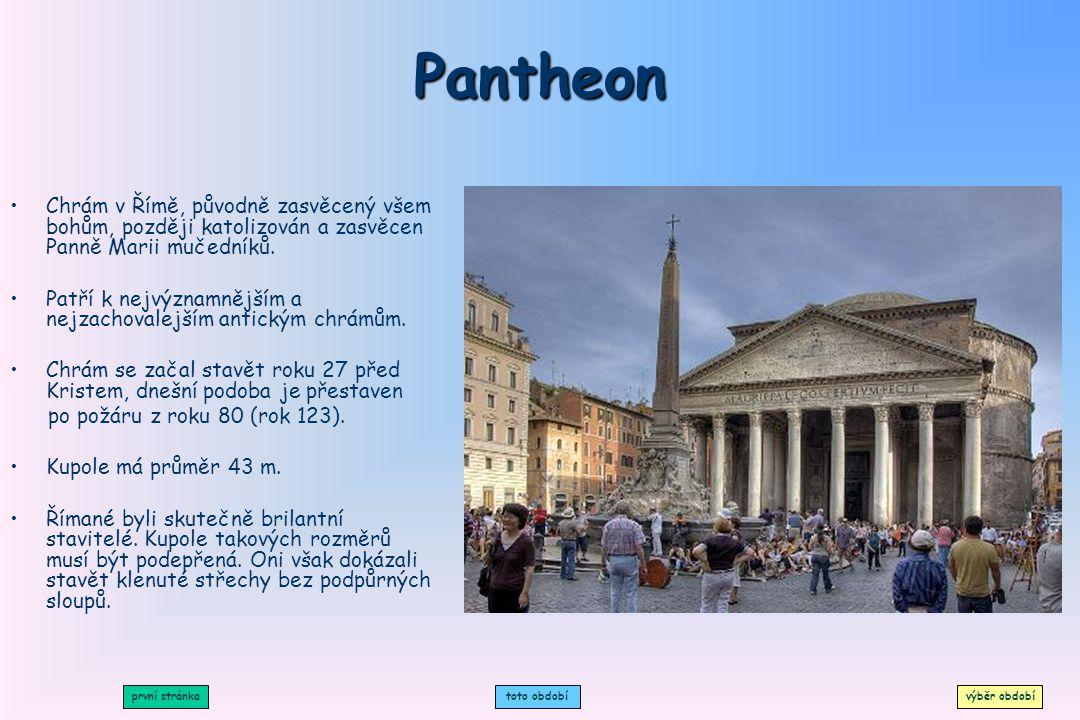 Pantheon Chrám v Římě, původně zasvěcený všem bohům, později katolizován a zasvěcen Panně Marii mučedníků.