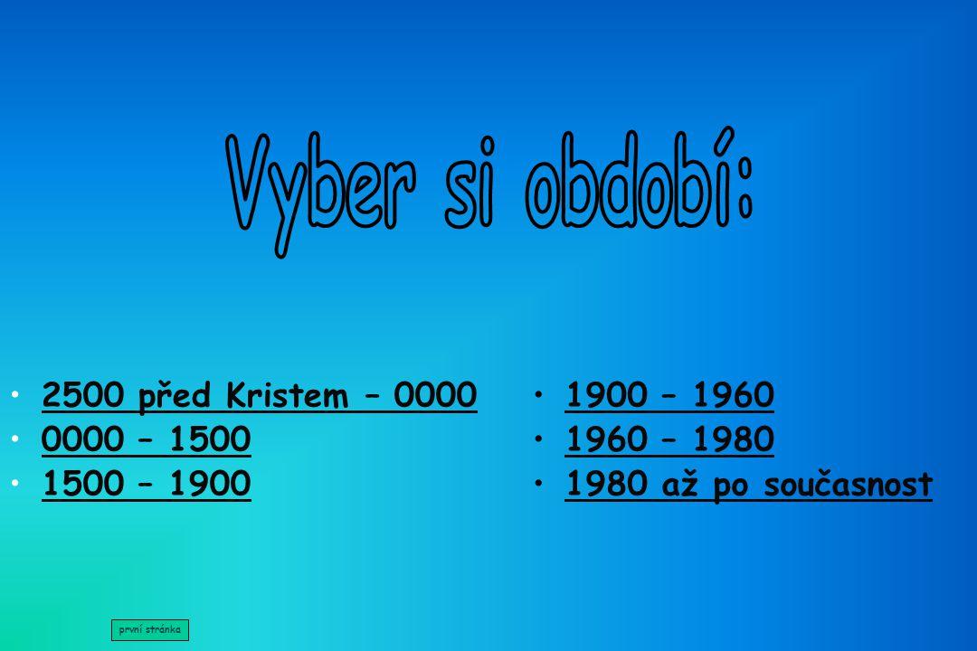 Vyber si období: 2500 před Kristem – 0000 0000 – 1500 1500 – 1900