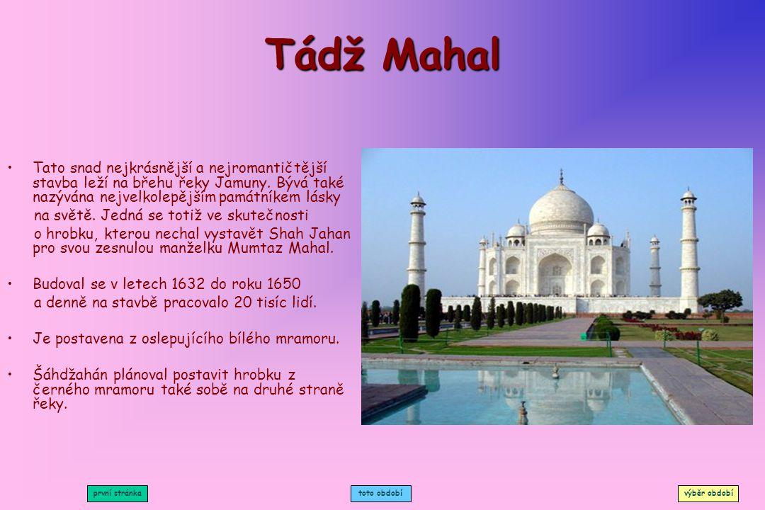 Tádž Mahal Tato snad nejkrásnější a nejromantičtější stavba leží na břehu řeky Jamuny. Bývá také nazývána nejvelkolepějším památníkem lásky.