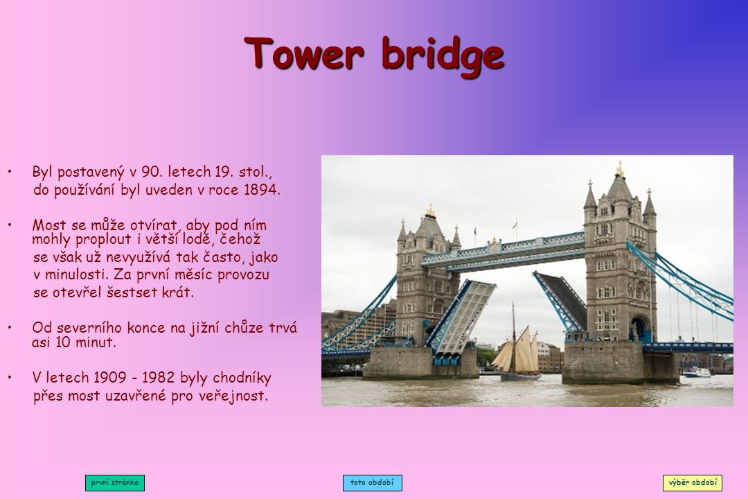 Tower bridge Byl postavený v 90. letech 19. stol.,