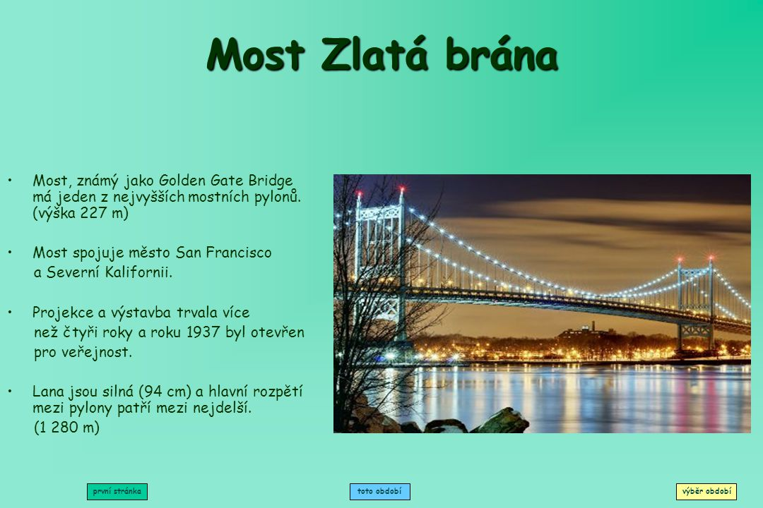 Most Zlatá brána Most, známý jako Golden Gate Bridge má jeden z nejvyšších mostních pylonů. (výška 227 m)