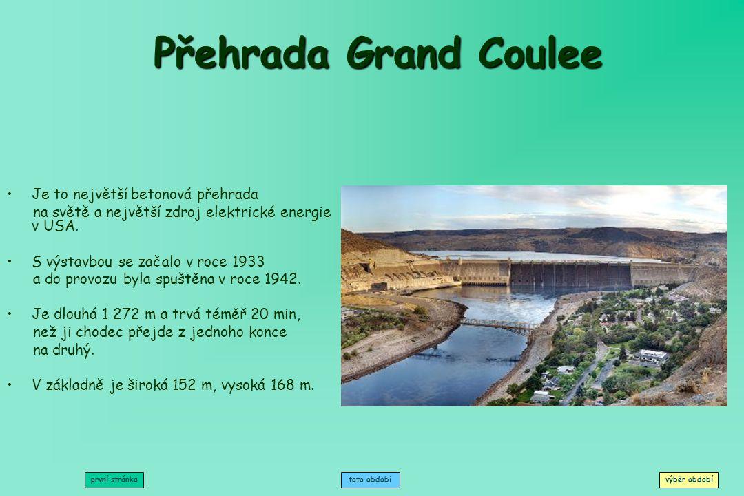 Přehrada Grand Coulee Je to největší betonová přehrada