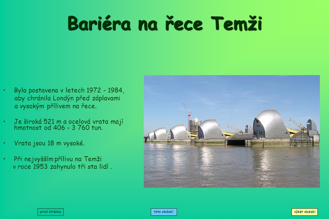 Bariéra na řece Temži Byla postavena v letech 1972 - 1984,