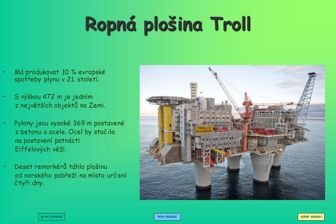 Ropná plošina Troll Má produkovat 10 % evropské spotřeby plynu v 21. století. S výškou 472 m je jedním.