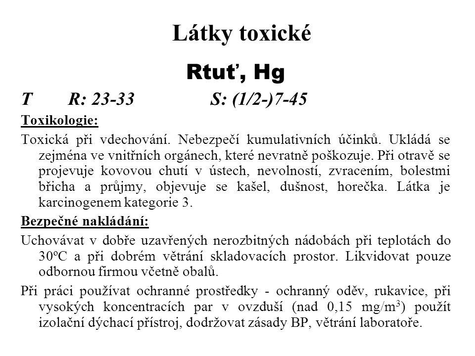 Látky toxické Rtuť, Hg T R: 23-33 S: (1/2-)7-45 Toxikologie: