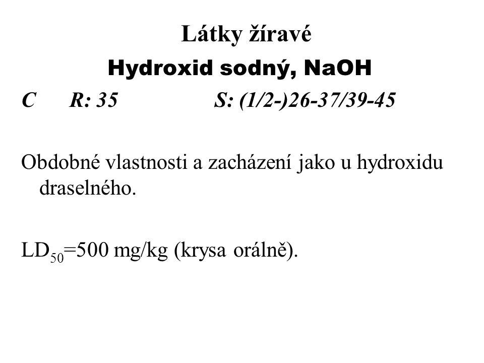 Látky žíravé Hydroxid sodný, NaOH C R: 35 S: (1/2-)26-37/39-45