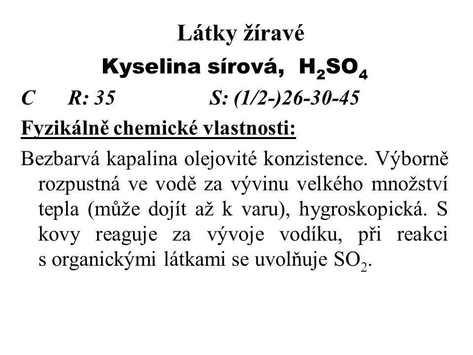 Látky žíravé Kyselina sírová, H2SO4 C R: 35 S: (1/2-)26-30-45