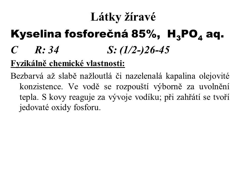 Látky žíravé Kyselina fosforečná 85%, H3PO4 aq. C R: 34 S: (1/2-)26-45