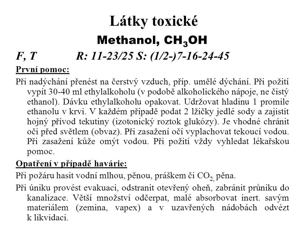 Látky toxické Methanol, CH3OH F, T R: 11-23/25 S: (1/2-)7-16-24-45
