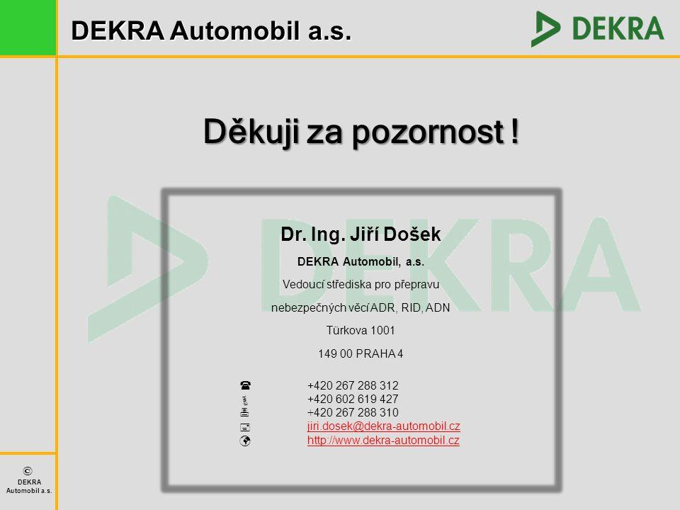 Děkuji za pozornost ! Dr. Ing. Jiří Došek DEKRA Automobil, a.s.
